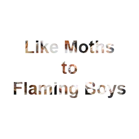 Roll over of Like Moths to Flaming Boys art work